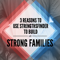 3 Reasons to Use StrengthsFinder to Build Strong Families