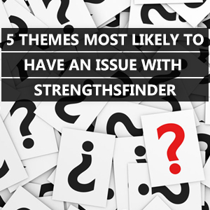 5 Themes Most Likely to Have An Issue with StrengthsFinder