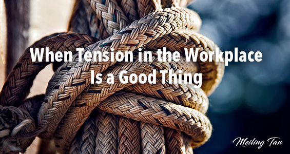 When Tension in the Workplace Is a Good Thing